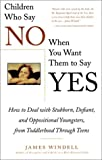 Children Who Say No When You Want Them to Say Yes, James Windell, 002861903X
