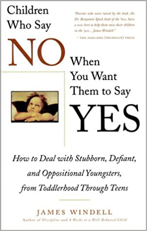 Failsafe Discipline Strategies for Stubborn and Oppositional Children and Teens Children Who Say No When You When You Want Them To Say Yes