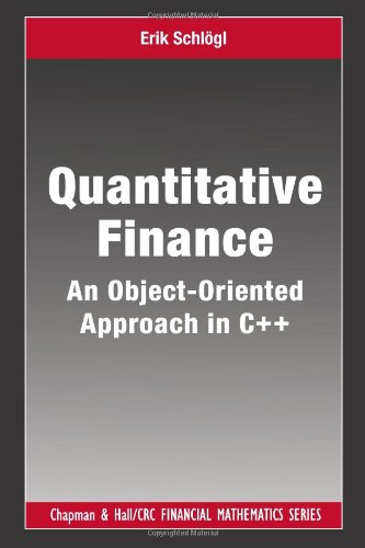 Quantitative Finance: An Object-Oriented Approach in C++ (Chapman and Hall/CRC Financial Mathematics Series)
