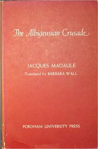 The Albigensian Crusade An Historical Essay Jacques Madaule  The Albigensian Crusade An Historical Essay Jacques Madaule Amazoncom  Books