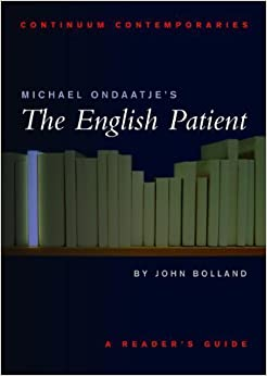 Book Michael Ondaatje's The English Patient: A Reader's Guide (Continuum Contemporaries) 1st (first) Edition by Bolland, John published by Bloomsbury Academic (2002)