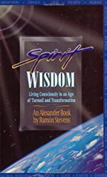 Spirit Widsom: Living Consciously in an Age of Turmoil & Transformation