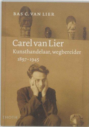 Carel van Lier / druk 1: kunsthandelaar en wegbereider (1897-1945) B.C. van Lier