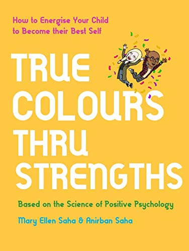 True Colours Thru Strengths: How to Energise Your Child to Become their Best Self (Best Way To Become A Model)