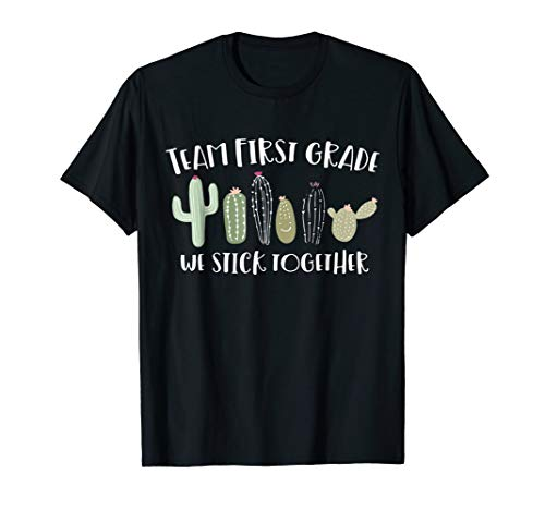 Cute Cactus Team First Grade We Stick Together Teacher Shirt]()