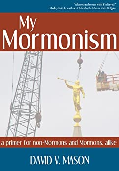 My Mormonism: a primer for non-Mormons and Mormons, alike by [Mason, David]
