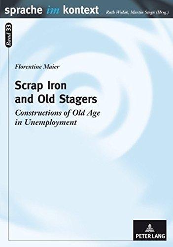 Scrap Iron and Old Stagers: Constructions of Old Age in Unemployment (Sprache im Kontext) by Peter Lang GmbH, Internationaler Verlag der Wissenschaften