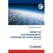 IMPACT OF ELECTROMAGNETIC EXPOSURE ON LIVING BEINGS: A CASE STUDY