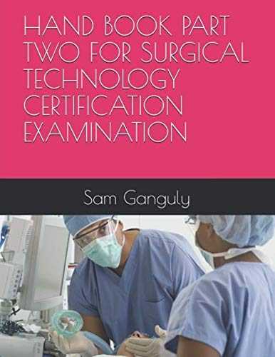 HAND BOOK PART TWO FOR SURGICAL TECHNOLOGY CERTIFICATION EXAMINATION by Independently published