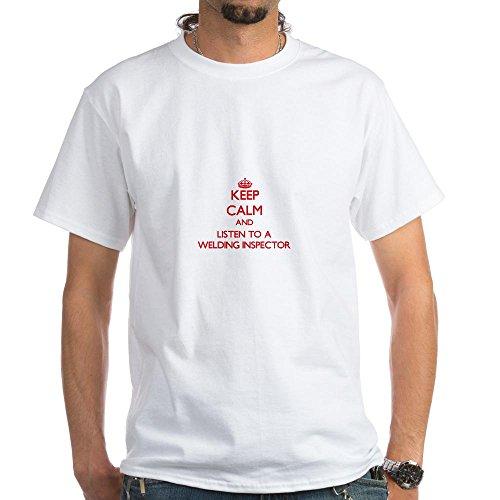 (CafePress Keep Calm and Listen to a Welding Inspector T-Shir 100% Cotton T-Shirt, White)