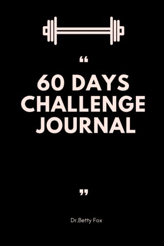 60 Days Challenge Journal: Personal Food Exercise Weight Loss Diary Planner and Tracker Blank Book Size 6x9 Inches (diet journal and food diary) (Volume 2) by Dr Betty Fox