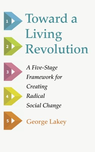 Toward a Living Revolution: A Five-Stage Framework for Creating Radical Social Change