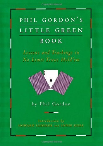 Phil Gordon's Little Green Book: Lessons and Teachings in No Limit Texas Hold'em by Phil Gordon (2005-10-01)