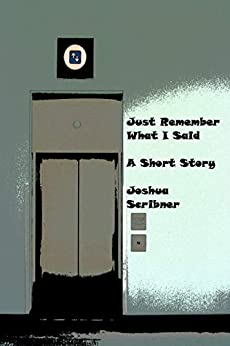 Just Remember What I Said: A Short Story by [Scribner, Joshua]