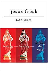 Jesus Freak: Feeding Healing Raising the Dead