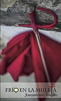 Frío en la muleta: La novela de Ronda (Spanish Edition) by [Ruiz, José Antonio Trujillo]