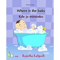 Children's Czech: Where is the Baby. Kde je miminko: (Czech Edition) Kids book in Czech, English Czech Picture book for children (Bilingual Edition). (Bilingual Czech picture books for children)
