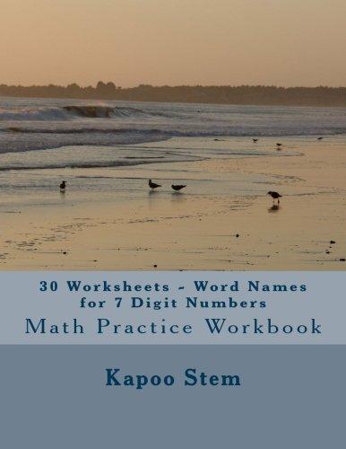 30 Worksheets - Word Names for 7 Digit Numbers: Math Practice Workbook (30 Days Math Number Name Series) (Volume 6) pdf epub