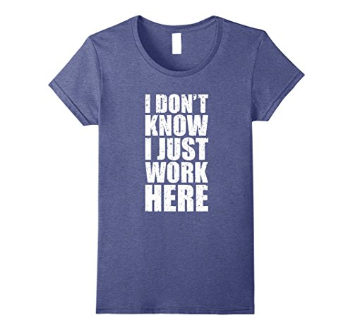 Womens I Don't Know I Just Work Here Shirt - Clever Sarcasm T-Shirt XL Heather Blue Clever Tee Shirts