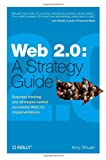 Web 2.0: A Strategy Guide: Business thinking and strategies behind successful Web 2.0 implementations, Amy Shuen, 0596529961