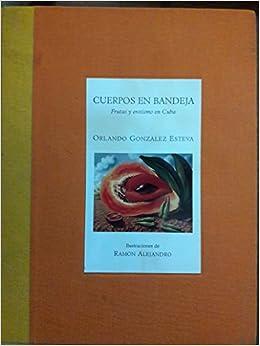 Cuerpos En Bandeja: ORLANDO GONZALEZ ESTEVA: 9789701812440: Amazon.com: Books