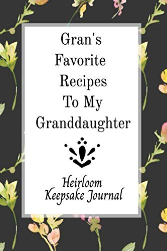 Gran's Favorite Recipes To My Granddaughter Heirloom Keepsake Journal: Blank Granddaughter Create Your Own Cookbook by Stylesia Blank Cookbook Journals