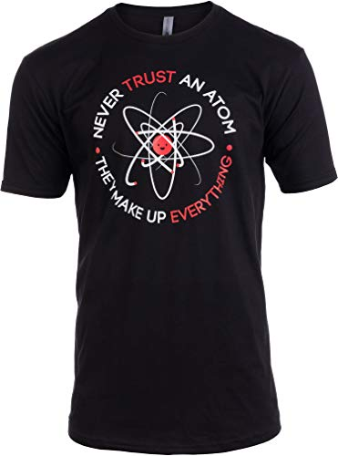 Tall Tee: Never Trust an Atom, They Make Up Everything | Funny Science T-Shirt-(Tall, L) Black (Never Trust An Atom They Make Up Everything)