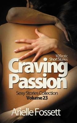 { [ CRAVING PASSION: 10 EROTIC SHORT STORIES ] } Fossett, Arielle ( AUTHOR ) Mar-12-2014 Paperback