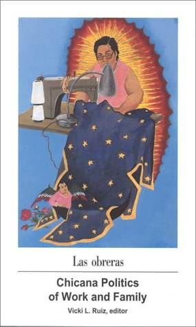 Las Obreras: Chicana Politics of Work and Family (Aztlan : a Journal of Chicano Studies, Volume 20, Numbers One and Two) ebook