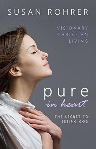 - Pure in Heart - The Secret to Seeing God: Visionary Christian Living