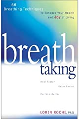 Breath Taking: 60 Breathing Techniques to Enhance Your Health and Joy of Living Paperback