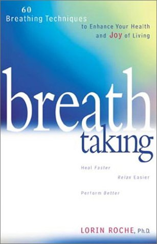 Breath Taking: 60 Breathing Techniques to Enhance Your Health and Joy of Living