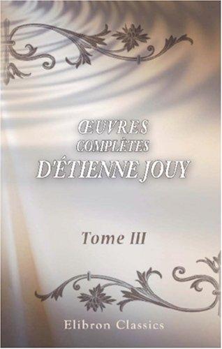 Œuvres complètes d'Étienne Jouy: Essai sur les mœurs. Tome 3 (French Edition) PDF