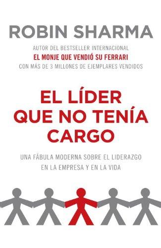 el-lider-que-no-tenia-cargo-una-fabula-moderna-sobre-el-exito-en-la-empresa-y-en-la-vida-spanish-edi