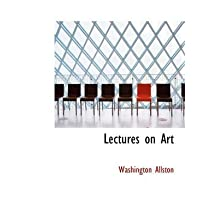 [Lectures on Art] (By: Washington Allston) [published: August, 2008]