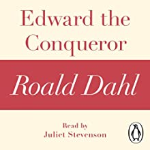 Edward the Conqueror: A Roald Dahl Short Story Audiobook by Roald Dahl Narrated by Juliet Stevenson