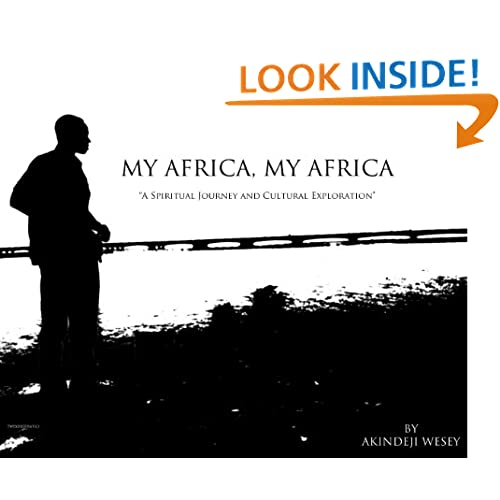 My Africa, My Africa 'A Spiritual Journey and Cultural Exploration' Akindeji Wesey, Tayo Wesey and Ese Ogehnemujeh