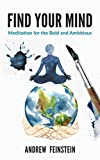 Find Your Mind: Meditation for the Bold and Ambitious