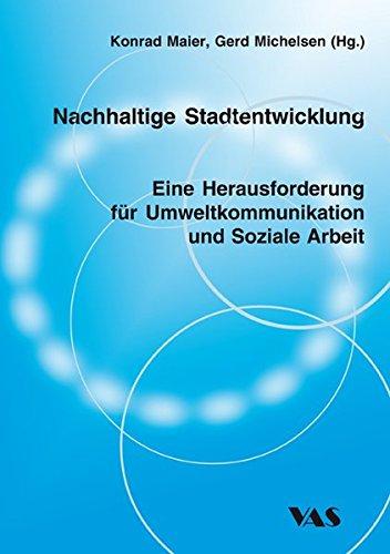 Nachhaltige Stadtentwicklung: Eine Herausforderung für Umweltkommunikation und Soziale Arbeit (Innovationen in den Hochschulen - Nachhaltige Entwicklung)