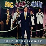 Big, Bad & Blue: The Big Joe Turner Anthology