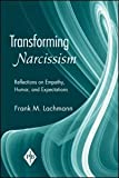 Transforming Narcissism : Reflections on Empathy, Humor, and Expectations, Lachmann, Frank, 0881634689