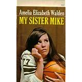 My Sister Mike ~ Amelia Elizabeth Walden