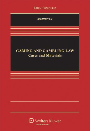 The Law of Gaming & Gambling: Policies & Principles (Aspen Casebook)