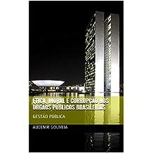 ÉTICA, MORAL E CORRUPÇÃO NOS ÓRGÃOS PÚBLICOS BRASILEIROS: GESTÃO PÚBLICA (Portuguese Edition)