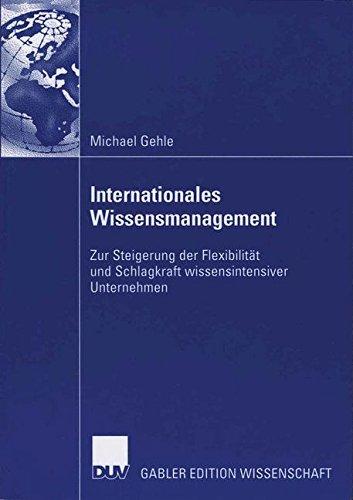 Internationales Wissensmanagement: Zur Steigerung der Flexibilität und Schlagkraft wissensintensiver Unternehmen
