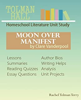 Study Guide: Moon Over Manifest by Clare Vanderpool (Tolman Hall Homeschool Literature Unit Study) by [Terry, Rachel]