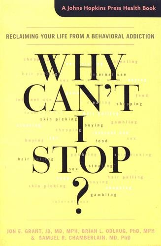 Why Can't I Stop?: Reclaiming Your Life from a Behavioral Addiction (A Johns Hopkins Press Health Book)