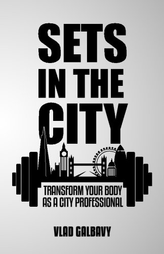 Download Sets In The City: Transform Your Body As A City Professional pdf epub
