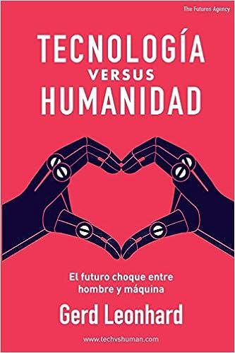 TECNOLOGÍA versus HUMANIDAD: El futuro choque entre hombre y máquina (Spanish Edition) (Spanish) 1st Edition