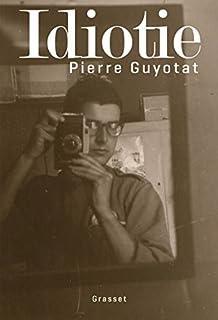 Idiotie, Guyotat, Pierre